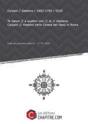 Partition de musique : Te Deum // a quattro voci // di // Gaetano Carpani // Maestro nella Chiesa del Gesù in Roma [édition 1770-1800] - Couverture - Format classique