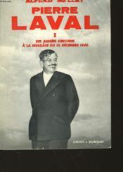 Pierre Laval - I - Des Annees Obscures A La Disgrace Du 13 Decembre 1940 - Couverture - Format classique