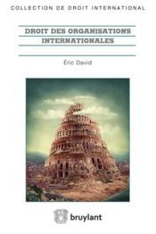 Droit des organisations internationales ; acte constitutif, participation des Etats, actes institutionnels, personnalité juridique et privilèges et immunités - Couverture - Format classique