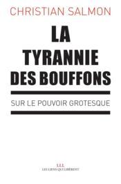 La tyrannie des bouffons ; sur le pouvoir grotesque - Couverture - Format classique