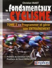 Les fondamentaux du cyclisme t.2 ; programmer et gérer son entraînement - Couverture - Format classique