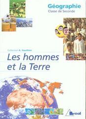 Les hommes et la Terre ; géographie ; classe de seconde - Intérieur - Format classique