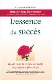 L'essence du succès ; guide pour la femme en quête de pouvoir authentique - Couverture - Format classique