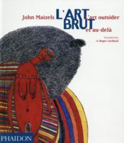 L'art brut ; l'art outsider et au-delà - Couverture - Format classique