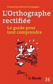 L'orthographe rectifiée ; le guide pour tout comprendre - Couverture - Format classique