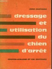 Dressage Et Utilisation Du Chien D'Arret - Couverture - Format classique