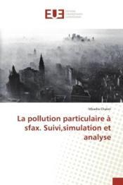 La pollution particulaire a sfax. suivi,simulation et analyse - Couverture - Format classique