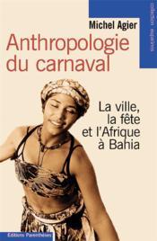 Anthropologie du carnaval ; la ville, la fête et l'Afrique à Bahia - Couverture - Format classique