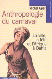 Anthropologie du carnaval ; la ville, la fête et l'Afrique à Bahia - Intérieur - Format classique
