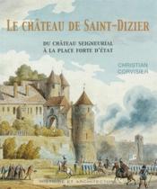 Le Chateau De Saint-Dizier. Du Chateau Seigneurial A La Place Forte D'Etat - Couverture - Format classique
