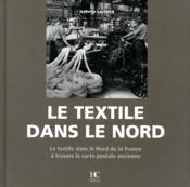 Le textile dans le Nord ; le textile dans le nord de la France à travers la carte postale ancienne - Couverture - Format classique