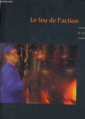 Le Feu De L'Action Histoire Des Verreries Souchon Neuvesel. - Couverture - Format classique
