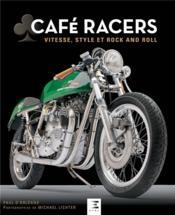 Café racers ; vitesse, style et rock and roll - Couverture - Format classique