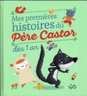 Mes premières histoires du Père Castor ; dès 1 an - Couverture - Format classique