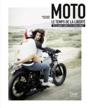 Moto, le temps de la liberté ; de la contre-culture à la custom culture - Couverture - Format classique