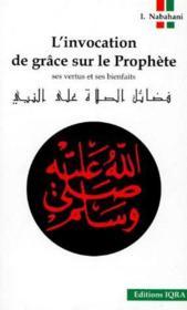 L'invocation de grâce sur le prophète ; ses vertus et ses bienfaits - Couverture - Format classique