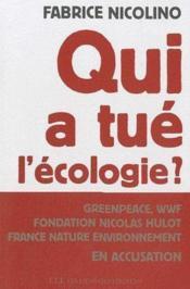 Qui a tué l'écologie ? Greenpeace, WWF, Fondation Hulot, France Nature Environnement en accusation - Couverture - Format classique
