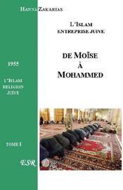De Moise A Mohammed ; L'Islam, Entreprise Juive - Couverture - Format classique