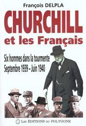 Churchill Et Les Francais ; Six Hommes Dans La Tourmente Septembre 1939 Juin 1940 - Intérieur - Format classique