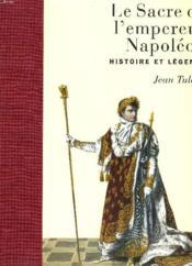 Le Sacre De L'Empereur Napoleon. Histoire Et Legende. - Couverture - Format classique
