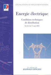 Energie electrique ; conditions techniques de distribution ; arrete du 17 mai 2001 - Intérieur - Format classique