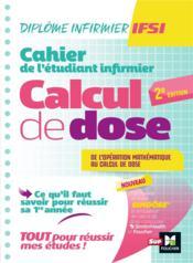 Diplôme infirmier IFSI ; cahier de l'étudiant infirmier ; calcul de doses (2e édition) - Couverture - Format classique