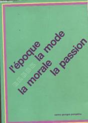 L'epoque la mode la morale la passion - Couverture - Format classique