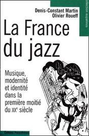 La France du jazz ; musique, modernité et identité dans la première moitié du XX siècle - Couverture - Format classique