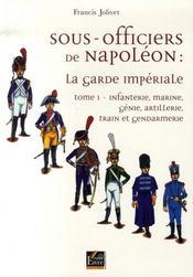 Sous-officiers de napoléon ; la garde impériale t.1 - Intérieur - Format classique