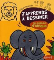 J'apprends à dessiner ; les animaux d'Afrique - Couverture - Format classique