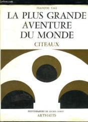 La Plus Grande Aventure Du Monde. L Architecture Mystique De Citeaux. - Couverture - Format classique