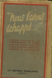NOUS L'AVONS ECHAPPE...! JOURNAL 1940-1945 de l'ex-correspondant de guerre allemand Karl Münch et de la citoyenne américaine Janina D. Matteson. - Couverture - Format classique