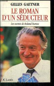 Le roman d'un séducteur. les secrets de Roland Dumas - Couverture - Format classique