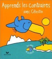 Apprends Les Contraires Avec Celestin - Couverture - Format classique
