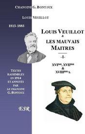 Louis Veuillot Et Les Mauvais Maitres ; Iere Part: Des Xvie, Xviie, Et Xviiie Siecles ; Iieme Part: De Son Temps - Couverture - Format classique