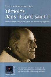 Témoins dans l'esprit saint t.2 ; Marie Eugène de l'enfant Jésus, paradoxes et prophétie - Couverture - Format classique