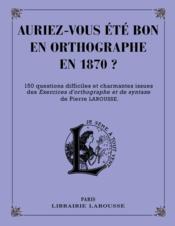 Auriez-vous été bon en orthographe en 1870 ? - Couverture - Format classique