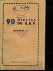 90 Dictees Du C.E.P. Programme 1947. Questions Et Reponses. - Couverture - Format classique