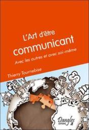 L'art d'être communicant ; avec les autres et avec soi-même - Couverture - Format classique