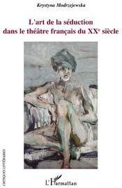L'art de la séduction dans le théâtre français du XXe siècle - Couverture - Format classique