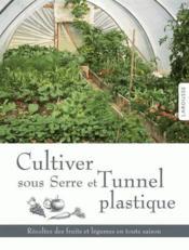 Cultiver sous serre et tunnel plastique - Couverture - Format classique
