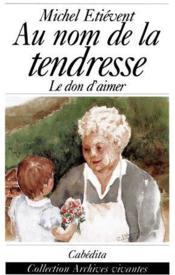 Au nom de la tendresse : le don d'aimer - Couverture - Format classique