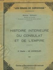 HISTOIRE INTERIEURE DU CONSULAT ET DE L'EMPIRE. 1ère PARTIE : LE CONSULAT. - Couverture - Format classique