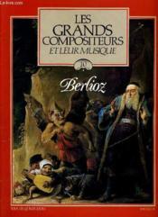 Les Grands Compositeurs Et Leur Musique N°10 - Berlioz - Couverture - Format classique