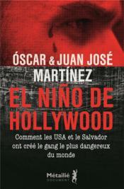 El Nino de Hollywood ; comment les Etats-Unis et le Salvador ont créé le gang le plus dangereux du monde - Couverture - Format classique