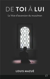 De toi à lui ; la voie d'ascension du musulman - Couverture - Format classique