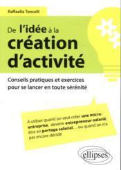 De l'idée à la création d'activité ; conseils pratiques et exercices pour se lancer en toute sérénité - Couverture - Format classique