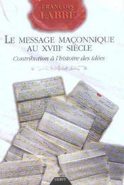 Le Message Maconnique Au Xviii Siecle ; Contribution A L'Histoire Des Idees - Intérieur - Format classique