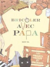 Bricoler Avec Papa. 101 Projets Faciles Et Epatants - Couverture - Format classique