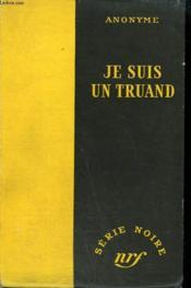 Je Suis Un Truand. ( I, Mobster). Collection : Serie Noire Sans Jaquette N° 136 - Couverture - Format classique